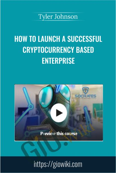 How to Launch a Successful Cryptocurrency Based Enterprise - Tyler Johnson