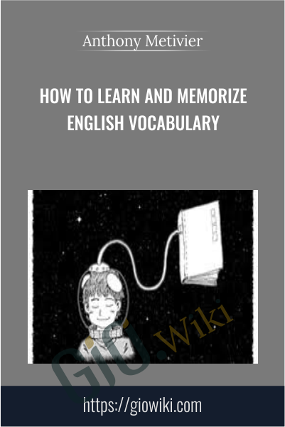 How to Learn and Memorize English Vocabulary - Anthony Metivier