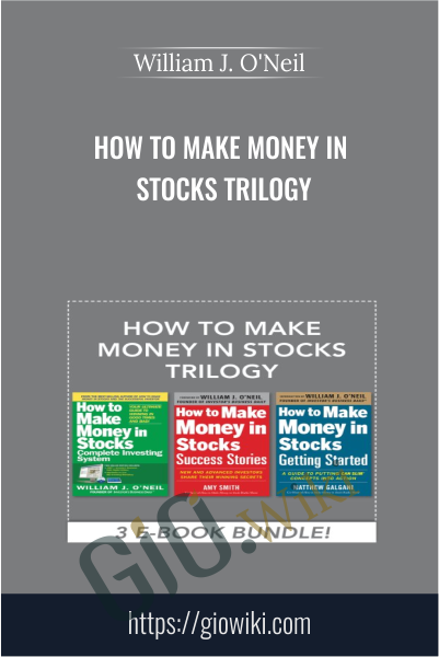 How to Make Money in Stocks Trilogy - William J. O'Neil