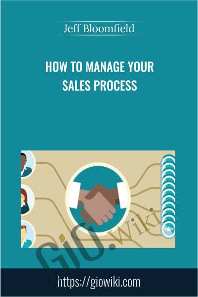 How to Manage Your Sales Process - Jeff Bloomfield