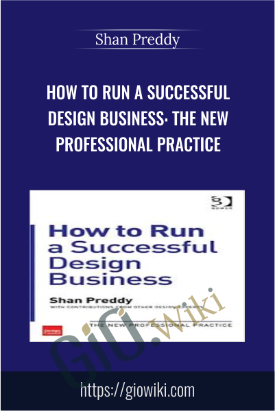 How to Run a Successful Design Business: The New Professional Practice - Shan Preddy