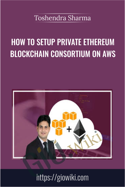How to Setup Private Ethereum Blockchain Consortium on AWS - Toshendra Sharma