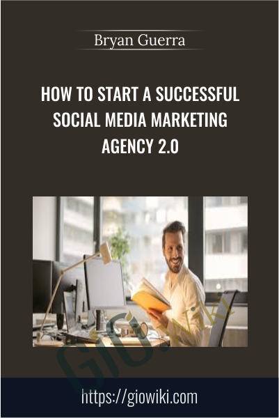 How to Start a Successful Social Media Marketing Agency 2.0 - Bryan Guerra