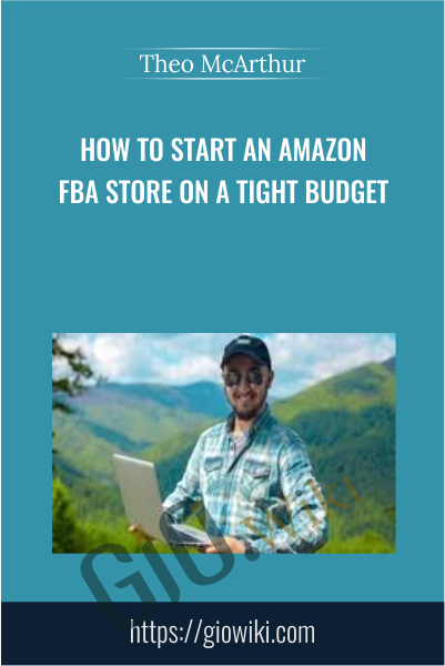 How to Start an Amazon FBA Store on a Tight Budget - Theo McArthur