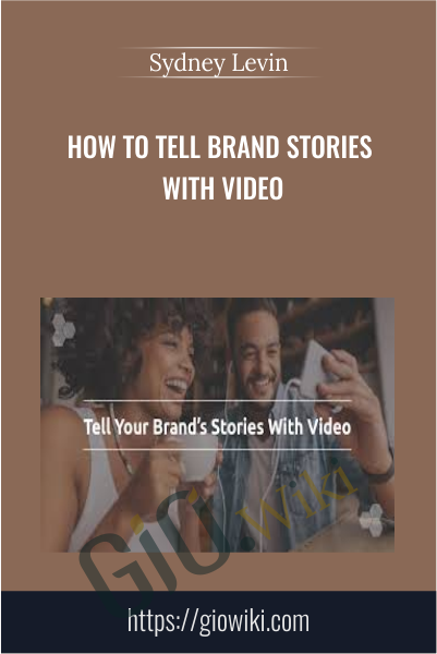How to Tell Brand Stories With Video - Sydney Levin