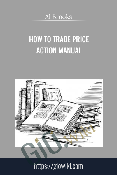 How to Trade Price Action Manual - Al Brooks