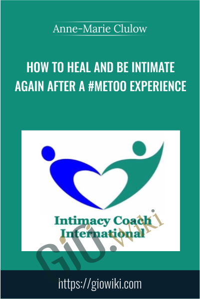 How To Heal And Be Intimate Again After A #metoo Experience - Anne-Marie Clulow