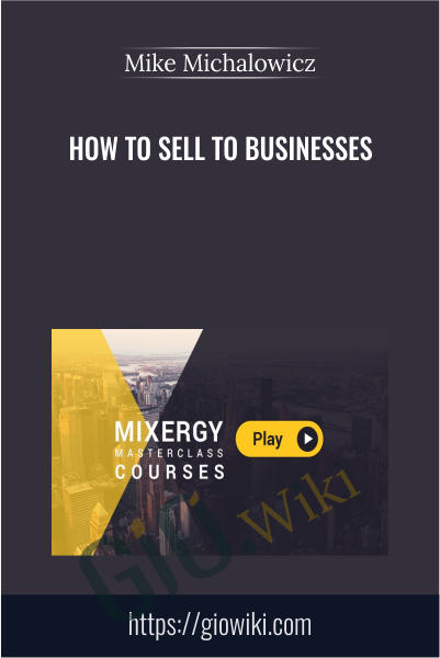 How To Sell To Businesses - Mike Michalowicz