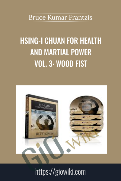 Hsing-I Chuan for Health and Martial Power Vol. 3: Wood Fist - Bruce Kumar Frantzis
