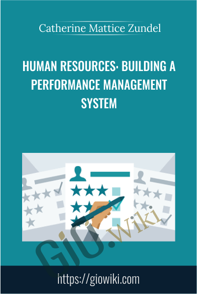 Human Resources: Building a Performance Management System - Catherine Mattice Zundel