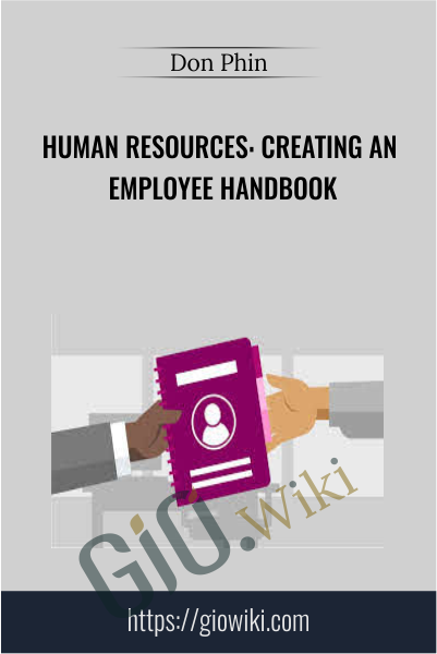 Human Resources: Creating an Employee Handbook - Don Phin
