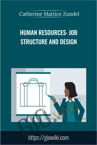 Human Resources: Job Structure and Design - Catherine Mattice Zundel