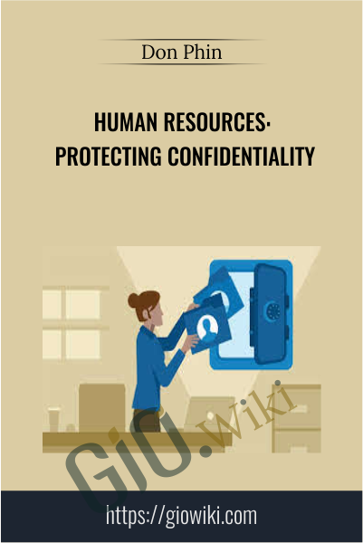 Human Resources: Protecting Confidentiality - Don Phin