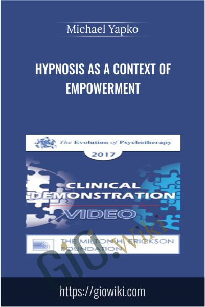 Hypnosis as a Context of Empowerment - Michael Yapko