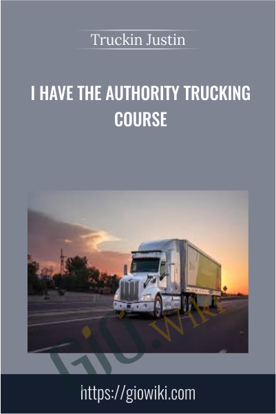 I Have The Authority Trucking Course - Truckin Justin