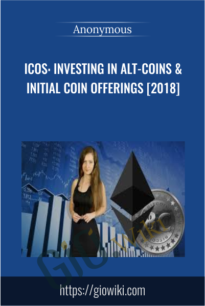 ICOs: Investing in Alt-coins & Initial Coin Offerings [2018]
