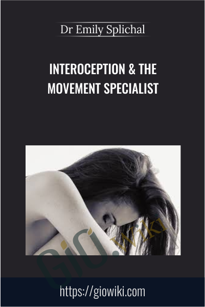 Interoception & The Movement Specialist - Dr Emily Splichal