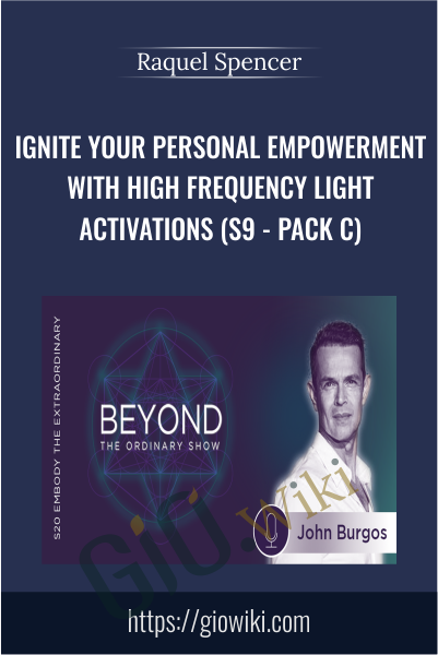 Ignite Your Personal Empowerment with High Frequency Light Activations (S9 - Pack C) - Raquel Spencer
