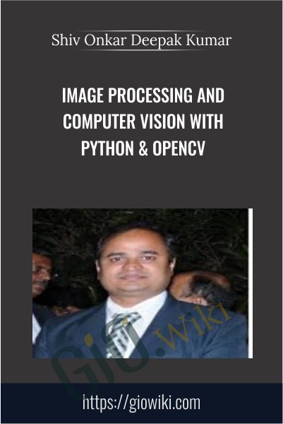 Image Processing and Computer Vision with Python & OpenCV - Shiv Onkar Deepak Kumar