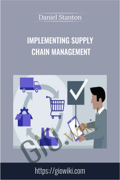 Implementing Supply Chain Management - Daniel Stanton