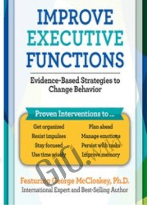 Improve Executive Functions: Evidence-Based Strategies to Change Behavior  - George McCloskey