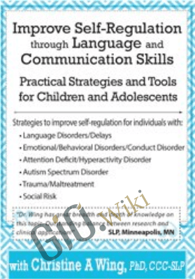 Improve Self-Regulation Through Language & Communication Skills: Practical Strategies & Tools for Children & Adolescents - Christine A Wing