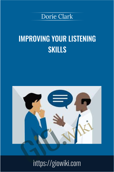 Improving Your Listening Skills - Dorie Clark