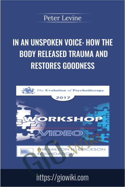 In an Unspoken Voice: How the Body Released Trauma and Restores Goodness - Peter Levine