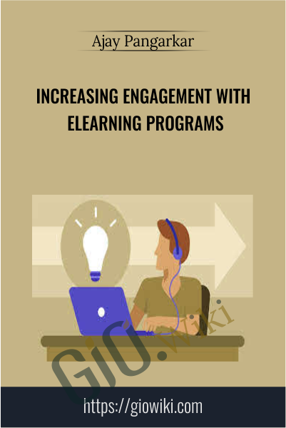 Increasing Engagement with Elearning Programs - Ajay Pangarkar