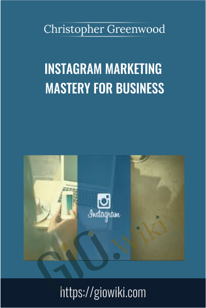 Instagram Marketing Mastery For Business - Christopher Greenwood