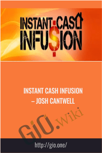 Instant Cash Infusion – Josh Cantwell