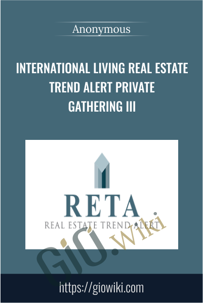 International Living Real Estate Trend Alert Private Gathering III
