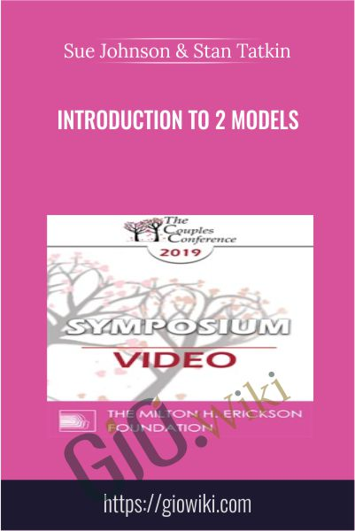 Introduction to 2 Models - Sue Johnson & Stan Tatkin