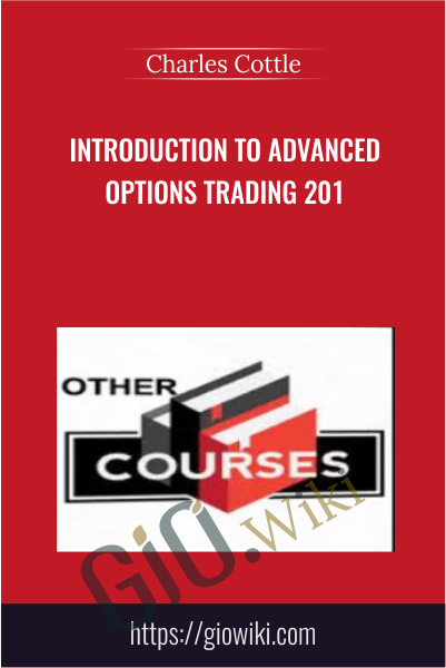 Introduction to Advanced Options Trading 201 - Charles Cottle