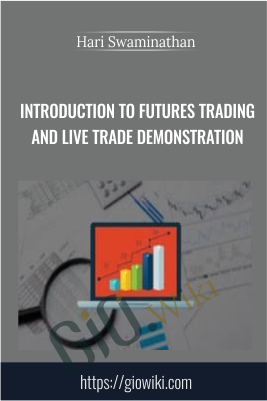Introduction to Futures Trading and Live Trade Demonstration - Hari Swaminathan
