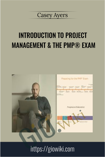 Introduction to Project Management & the PMP® Exam - Casey Ayers