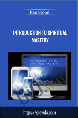Introduction to Spiritual Mastery -  Ken Stone