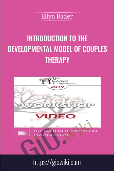 Introduction to the Developmental Model of Couples Therapy - Ellyn Bader