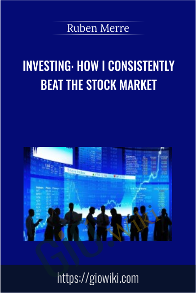 Investing: How I Consistently Beat The Stock Market - Ruben Merre