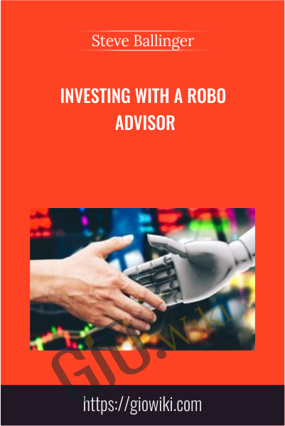 Investing With A Robo Advisor - Steve Ballinger