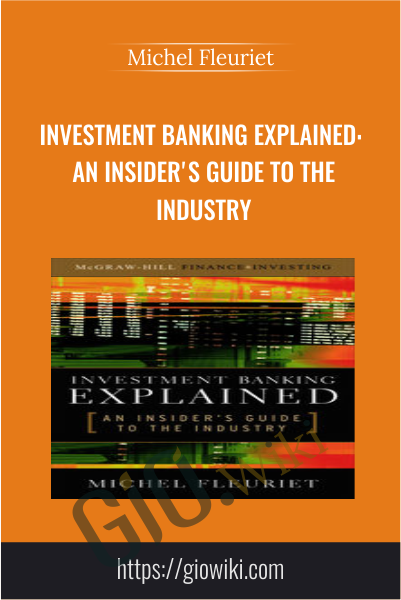 Investment Banking Explained: An Insider's Guide to the Industry - Michel Fleuriet
