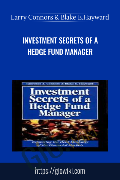 Investment Secrets of a Hedge Fund Manager - Larry Connors & Blake E.Hayward