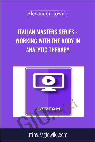 Italian Masters Series - Working with the Body in Analytic Therapy - Alexander Lowen