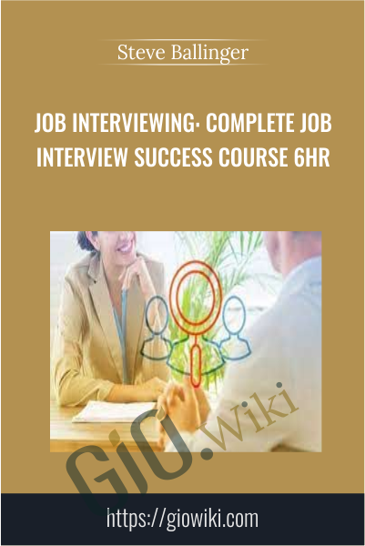 Job Interviewing: Complete Job Interview Success Course 6HR - Steve Ballinger