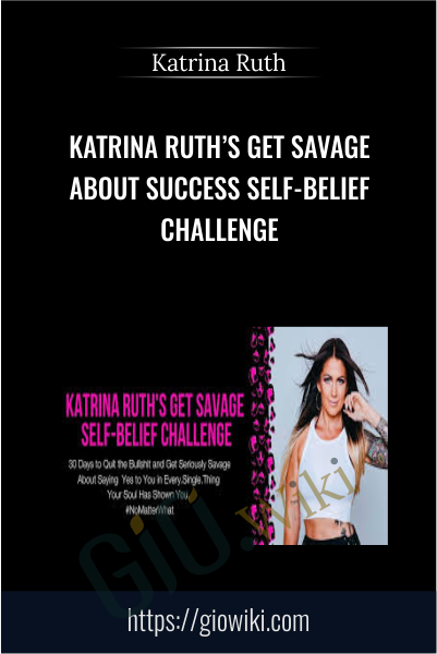 Katrina Ruth's Get Savage About Success Self-Belief Challenge - Katrina Ruth