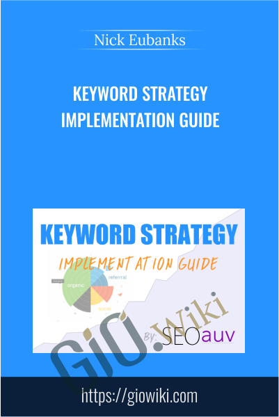 Keyword Strategy Implementation Guide - Nick Eubanks