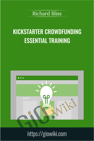 Kickstarter Crowdfunding Essential Training - Richard Bliss