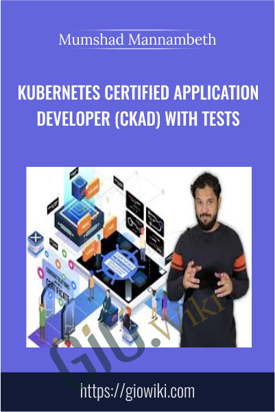 Kubernetes Certified Application Developer (CKAD) with Tests - Mumshad Mannambeth