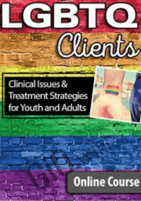 LGBTQ Clients: Clinical Issues and Treatment Strategies for Youth and Adults - Deb Coolhart &  Joe Kort