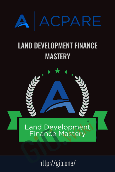 Land Development Finance Mastery - ACPARE